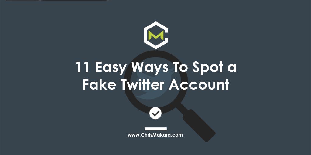 11 Easy Ways To Spot a Fake Twitter Account   Chris Makara ...